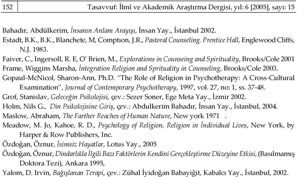 , Explorations in Counseing and Spirituality, Brooks/Cole 2001 Frame, Wiggins Marsha, İntegration Religion and Sprituality in Counseling, Brooks/Cole 2003. Gopaul-McNicol, Sharon-Ann, Ph.D.