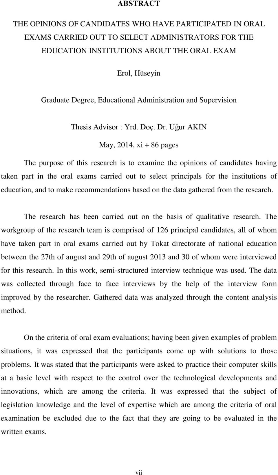 Uğur AKIN May, 2014, xi + 86 pages The purpose of this research is to examine the opinions of candidates having taken part in the oral exams carried out to select principals for the institutions of
