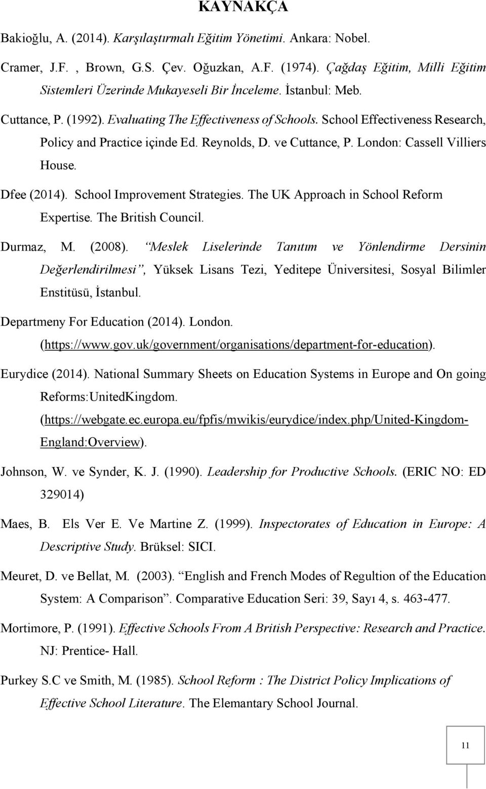School Effectiveness Research, Policy and Practice içinde Ed. Reynolds, D. ve Cuttance, P. London: Cassell Villiers House. Dfee (2014). School Improvement Strategies.