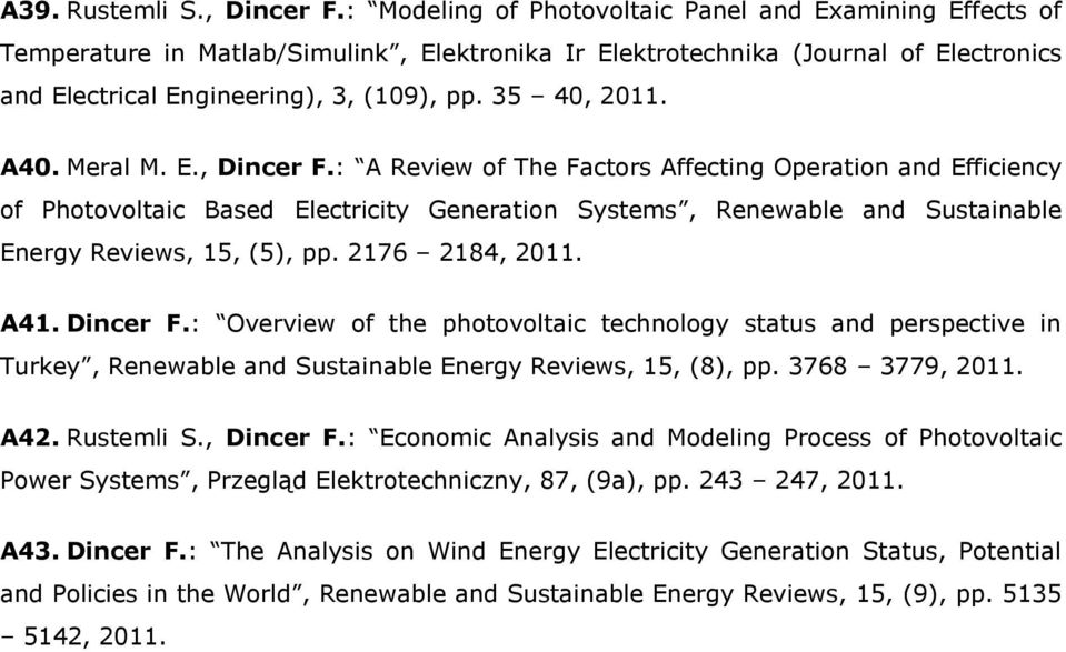 A40. Meral M. E., Dincer F.: A Review of The Factors Affecting Operation and Efficiency of Photovoltaic Based Electricity Generation Systems, Renewable and Sustainable Energy Reviews, 15, (5), pp.