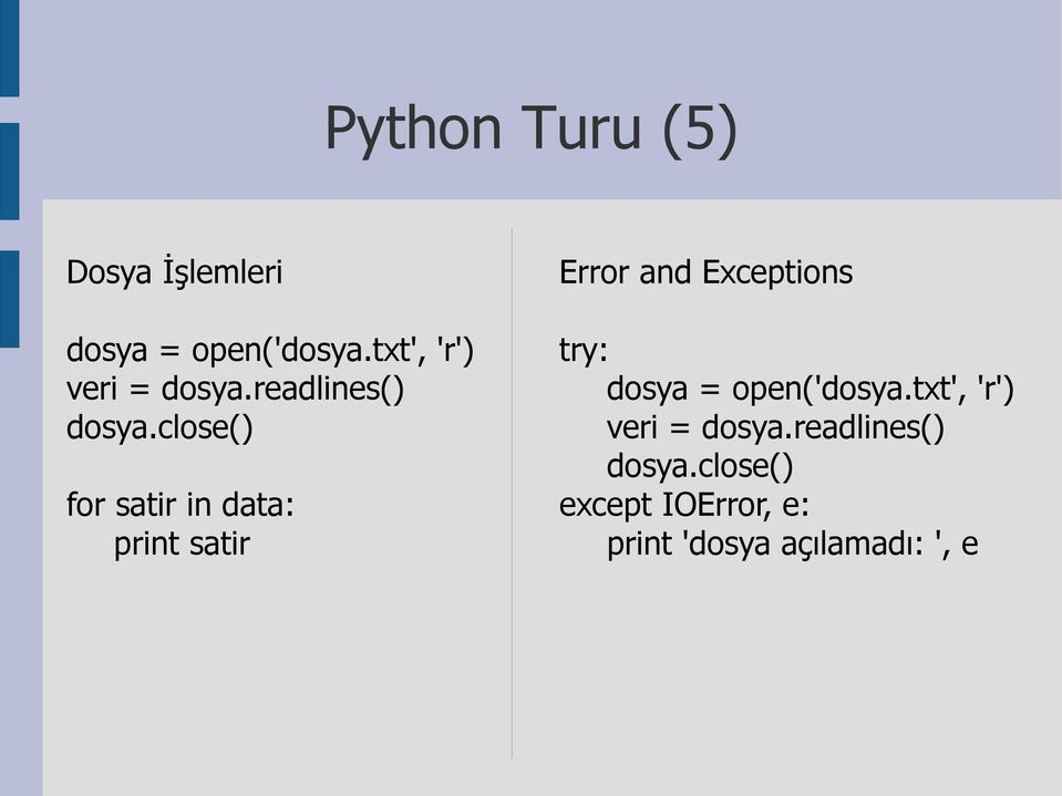 close() for satir in data: print satir Error and Exceptions try: