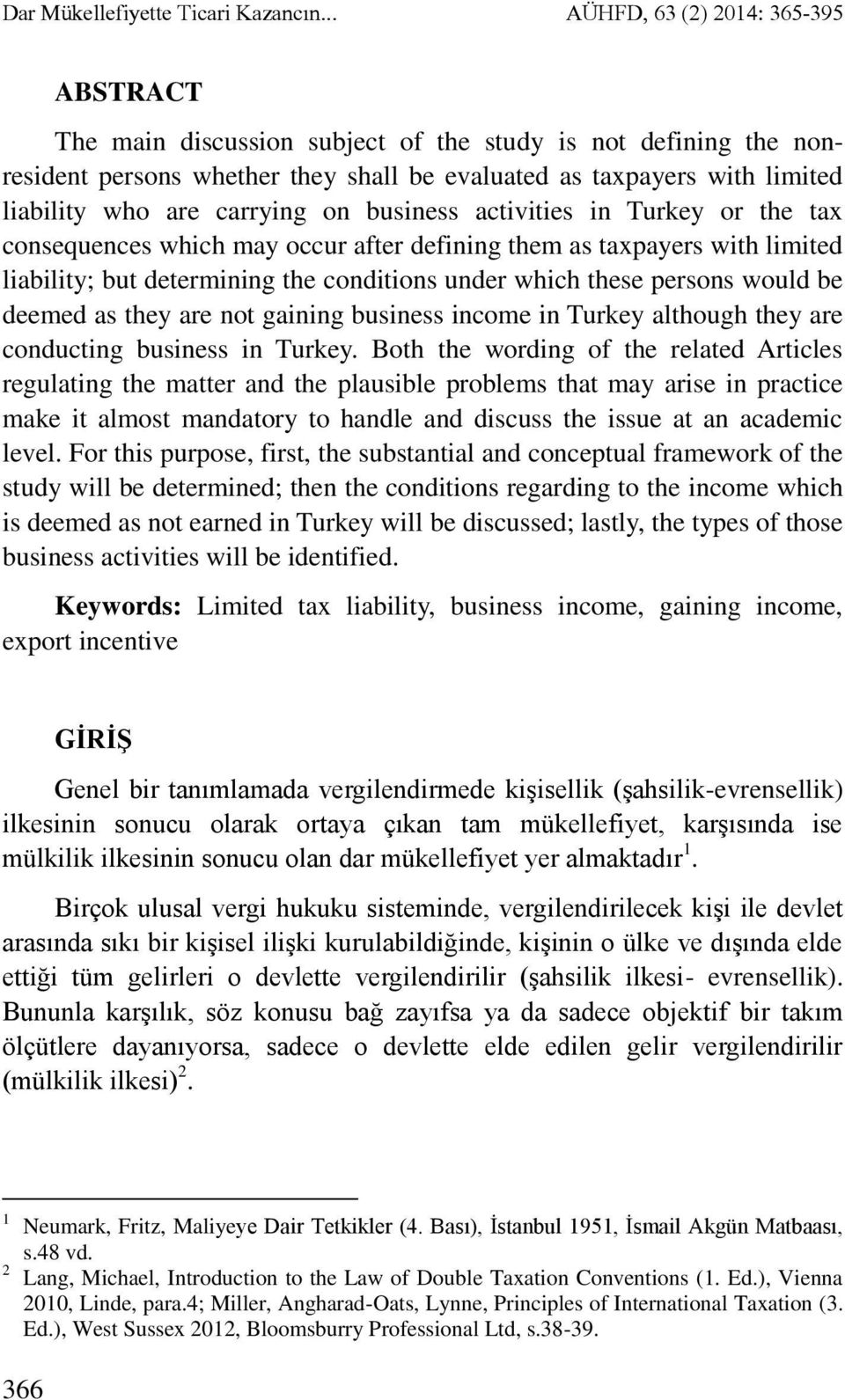 carrying on business activities in Turkey or the tax consequences which may occur after defining them as taxpayers with limited liability; but determining the conditions under which these persons