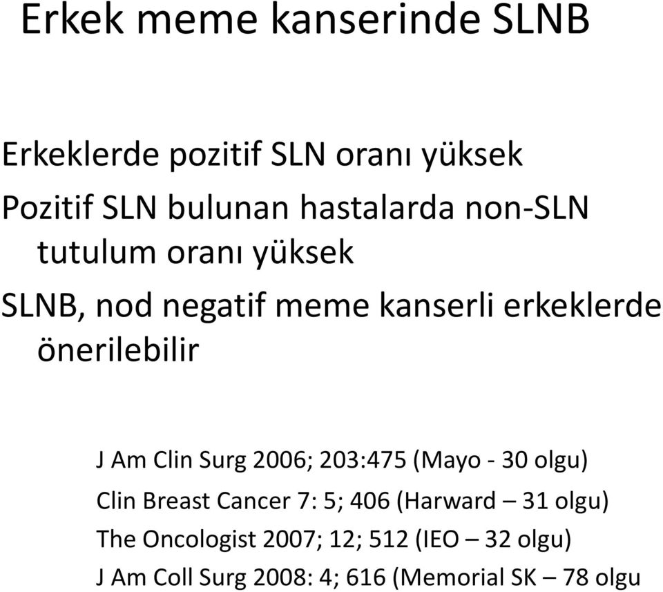önerilebilir J Am Clin Surg 2006; 203:475 (Mayo - 30 olgu) Clin Breast Cancer 7: 5; 406
