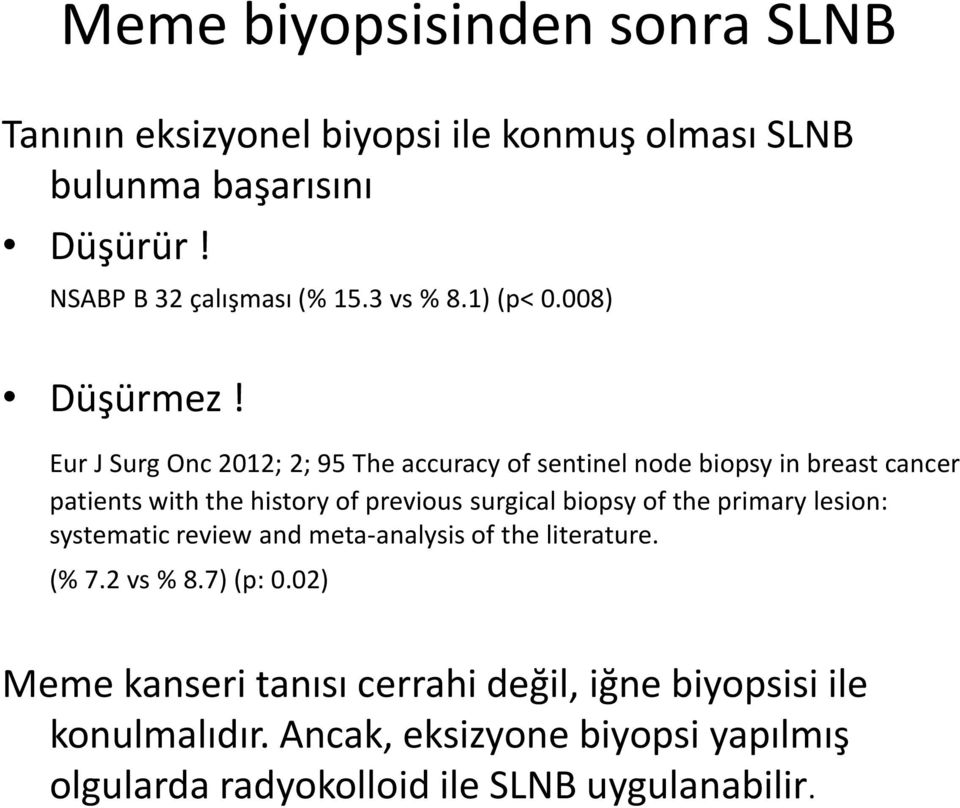 Eur J Surg Onc 2012; 2; 95 The accuracy of sentinel node biopsy in breast cancer patients with the history of previous surgical biopsy of