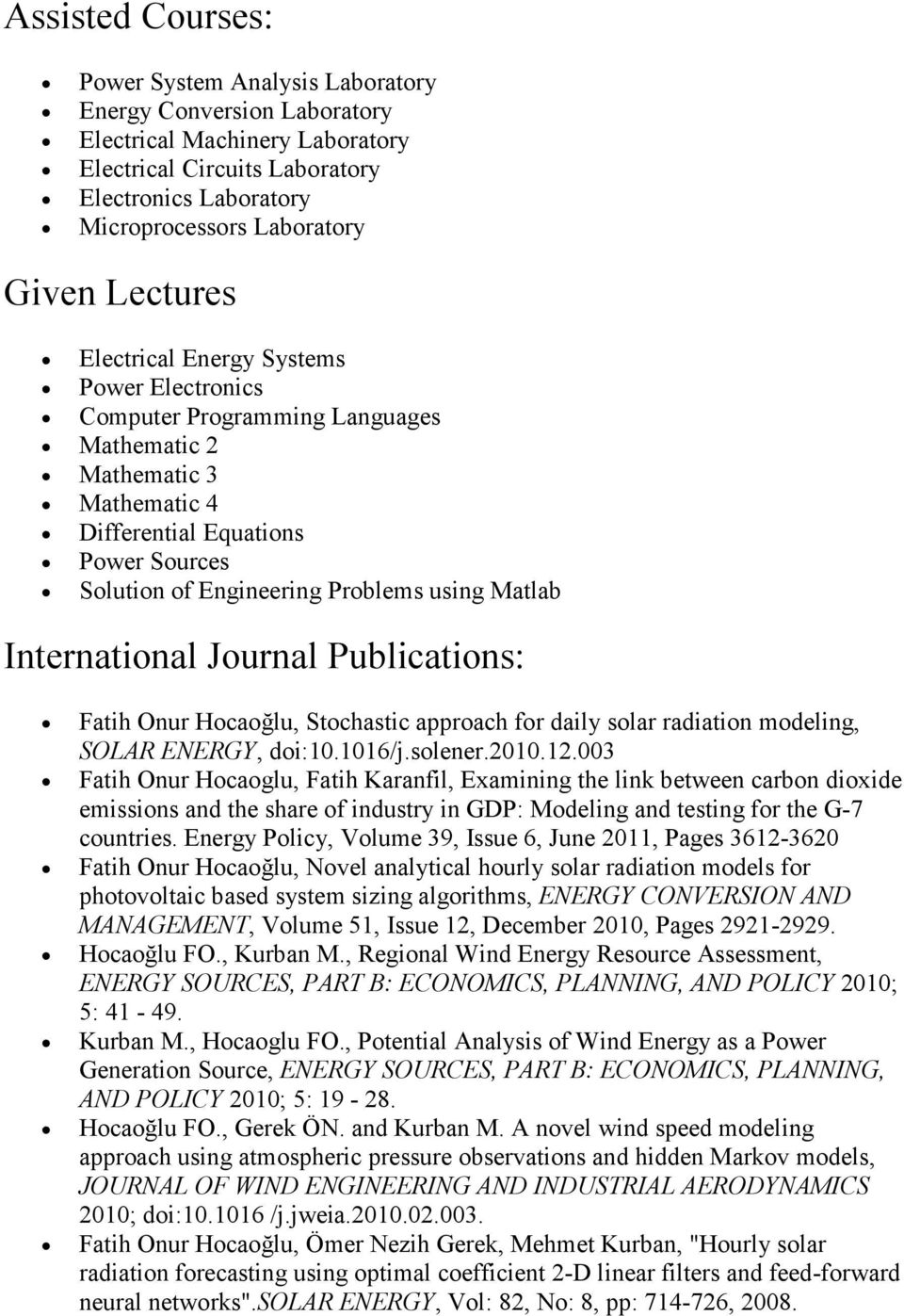 Matlab International Journal Publications: Fatih Onur Hocaoğlu, Stochastic approach for daily solar radiation modeling, SOLAR ENERGY, doi:10.1016/j.solener.2010.12.