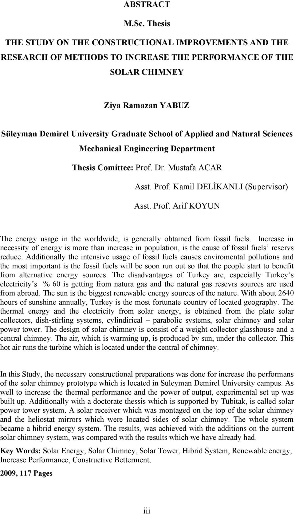 Applied and Natural Sciences Mechanical Engineering Department Thesis Comittee: Prof. Dr. Mustafa ACAR Asst. Prof. Kamil DELİKANLI (Supervisor) Asst. Prof. Arif KOYUN The energy usage in the worldwide, is generally obtained from fossil fuels.
