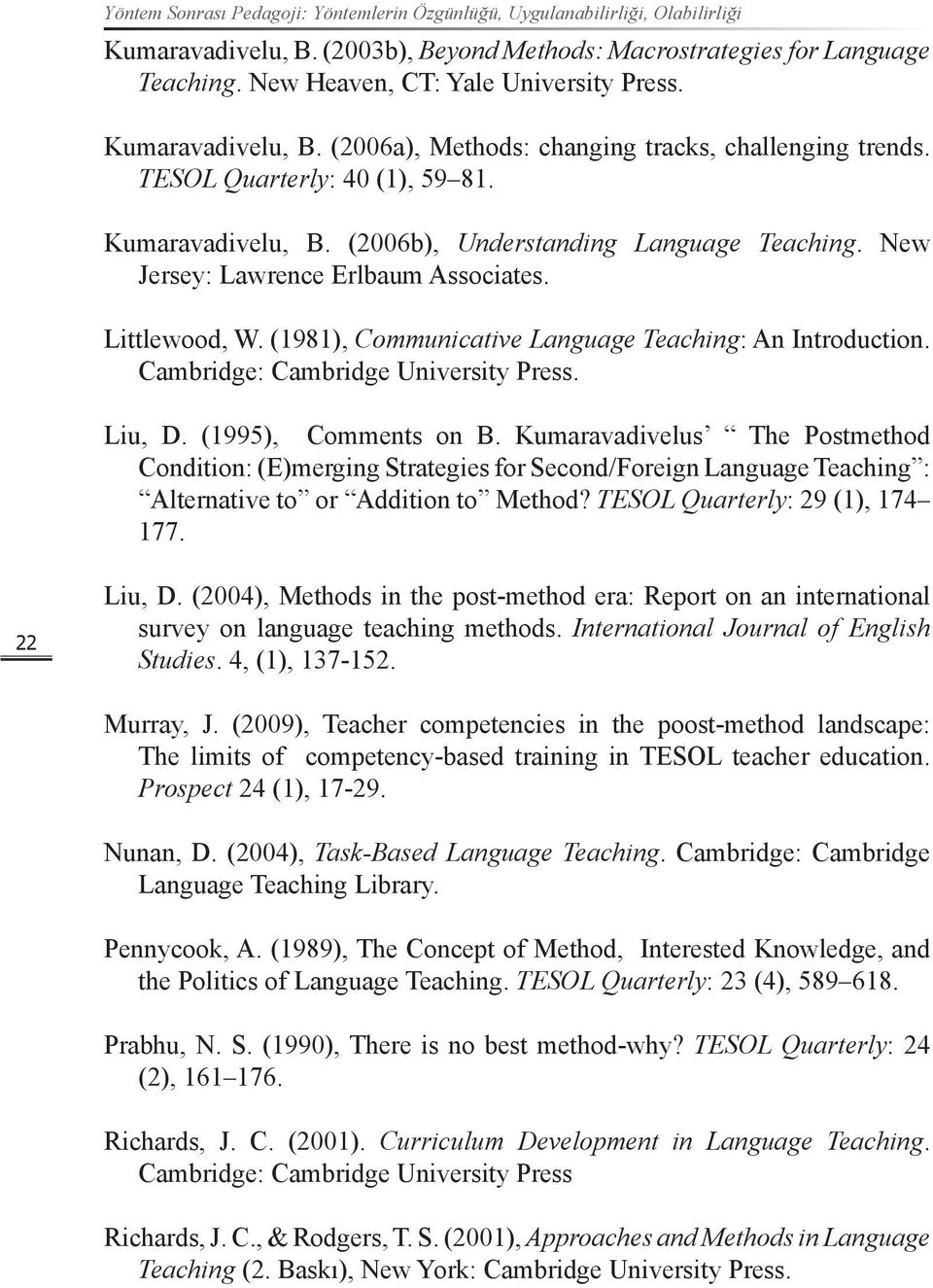 New Jersey: Lawrence Erlbaum Associates. Littlewood, W. (1981), Communicative Language Teaching: An Introduction. Cambridge: Cambridge University Press. Liu, D. (1995), Comments on B.