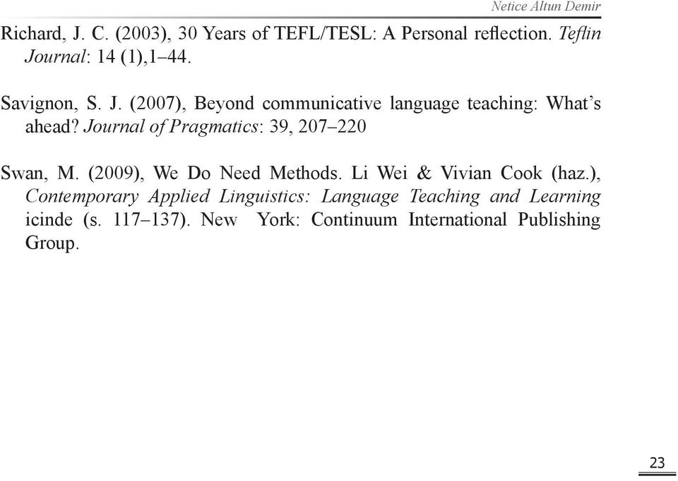 Journal of Pragmatics: 39, 207 220 Swan, M. (2009), We Do Need Methods. Li Wei & Vivian Cook (haz.