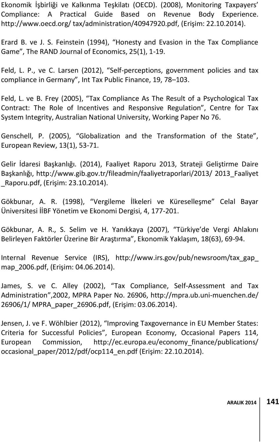 Larsen (2012), Self-perceptions, government policies and tax compliance in Germany, Int Tax Public Finance, 19, 78 103. Feld, L. ve B.