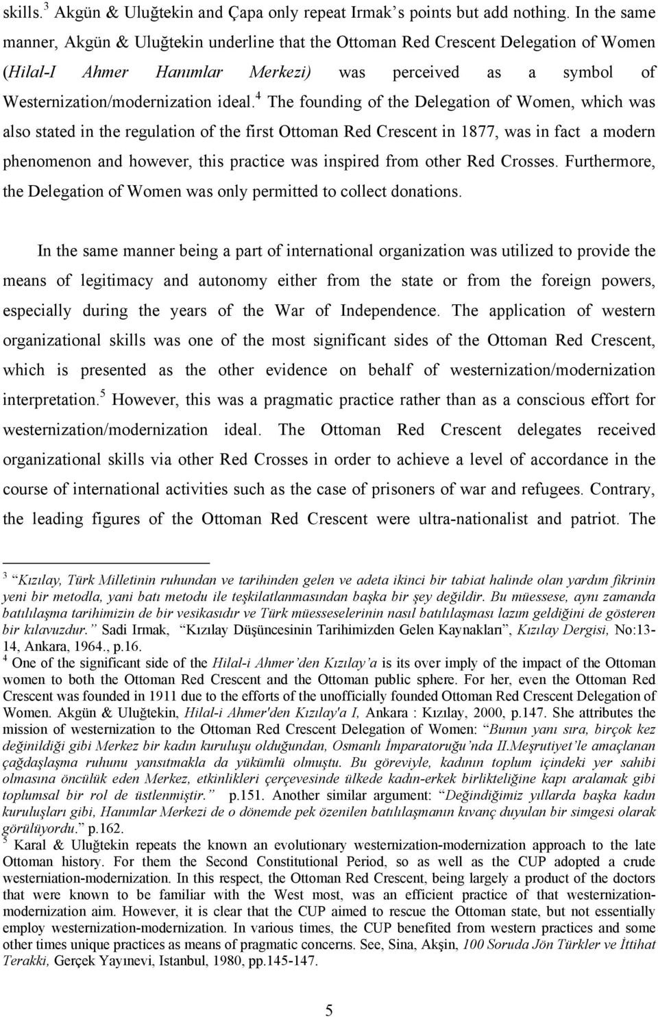 4 The founding of the Delegation of Women, which was also stated in the regulation of the first Ottoman Red Crescent in 1877, was in fact a modern phenomenon and however, this practice was inspired