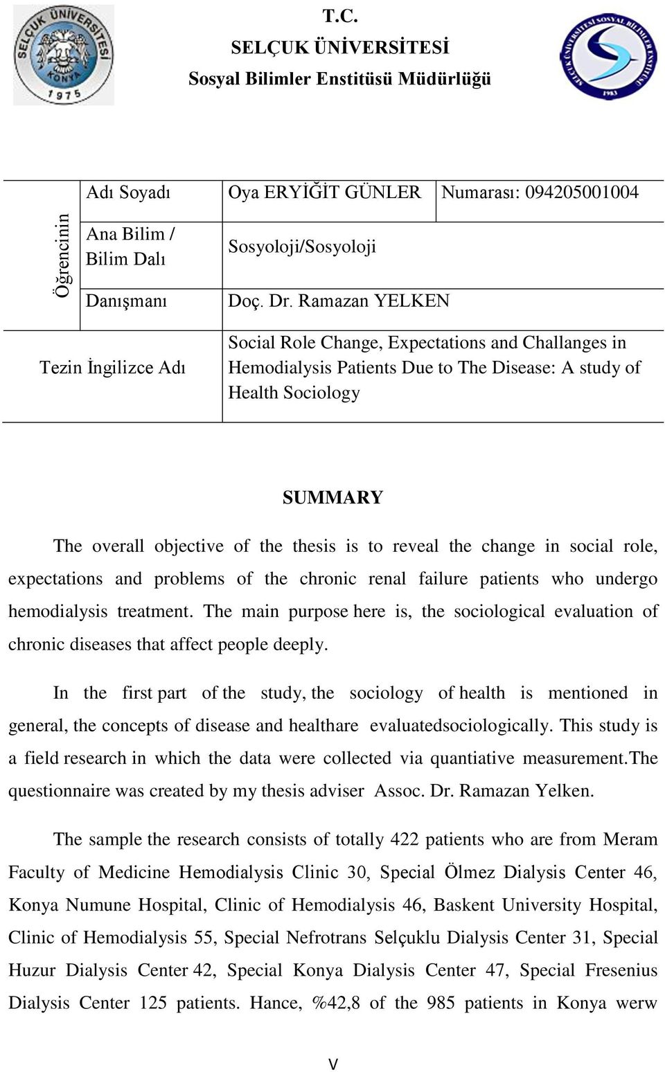 Ramazan YELKEN Social Role Change, Expectations and Challanges in Hemodialysis Patients Due to The Disease: A study of Health Sociology SUMMARY The overall objective of the thesis is to reveal the