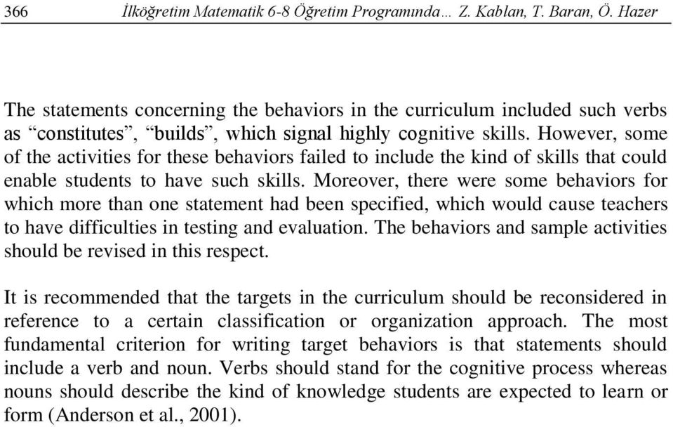 However, some o the activities or these behaviors ailed to include the kind o skills that could enable students to have such skills.