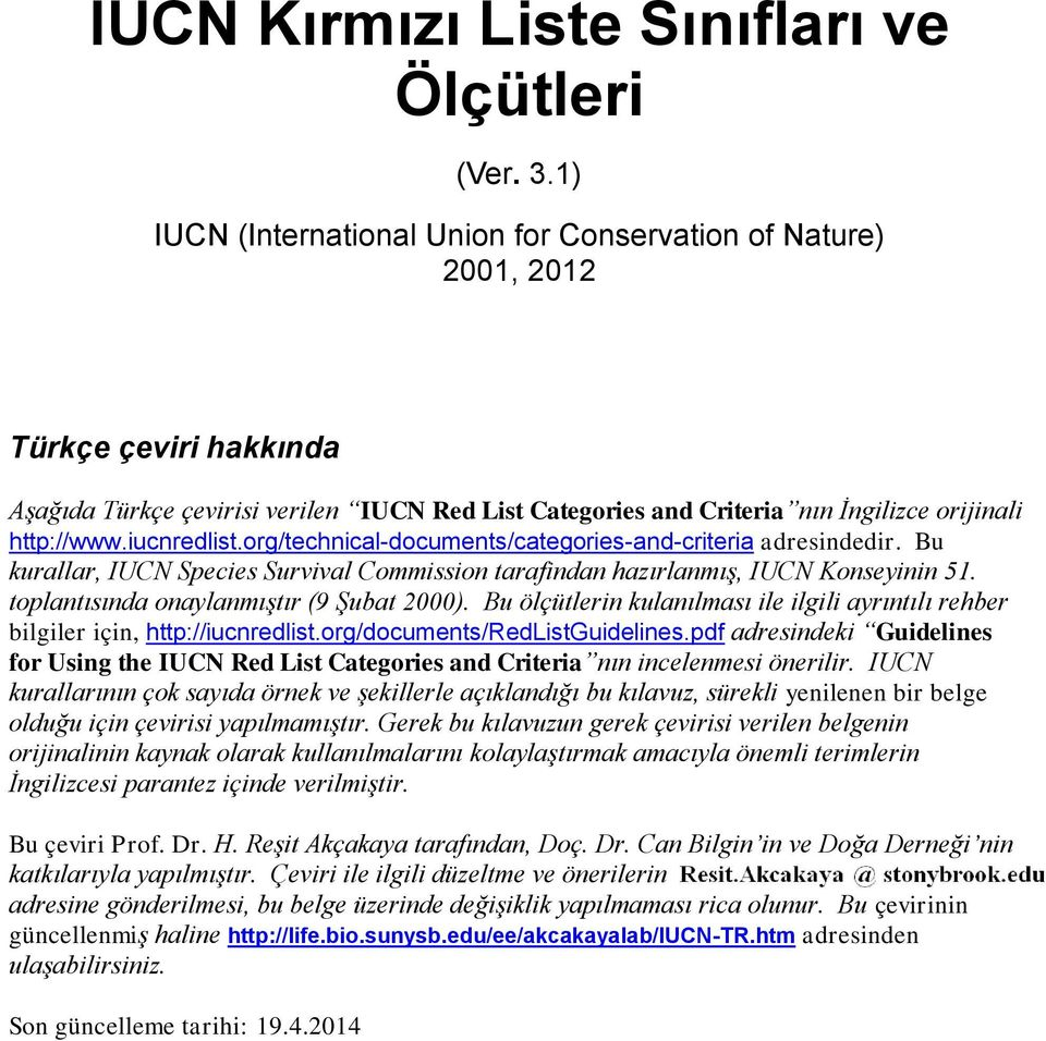 iucnredlist.org/technical-documents/categories-and-criteria adresindedir. Bu kurallar, IUCN Species Survival Commission tarafindan hazırlanmış, IUCN Konseyinin 51.