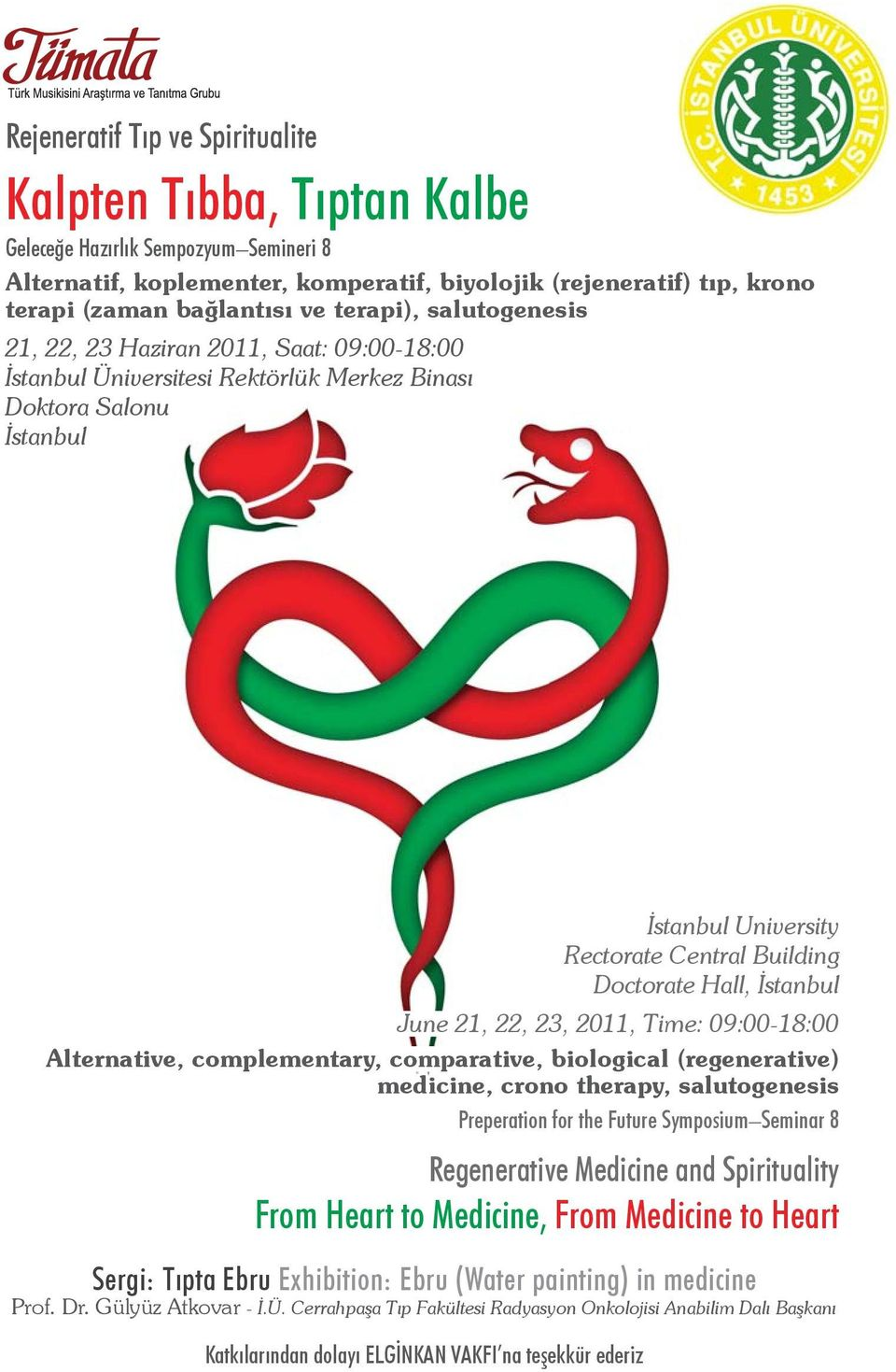 İstanbul June 21, 22, 23, 2011, Time: 09:00-18:00 Alternative, complementary, comparative, biological (regenerative) medicine, crono therapy, salutogenesis Preperation for the Future Symposium