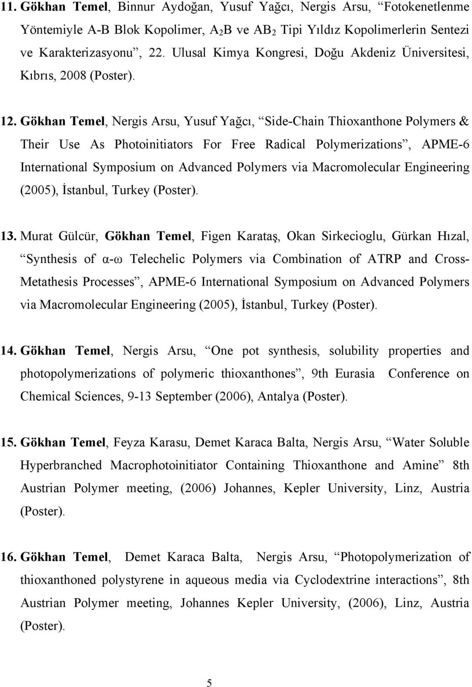 Gökhan Temel, Nergis Arsu, Yusuf Yağcı, Side-Chain Thioxanthone Polymers & Their Use As Photoinitiators For Free Radical Polymerizations, APME-6 International Symposium on Advanced Polymers via