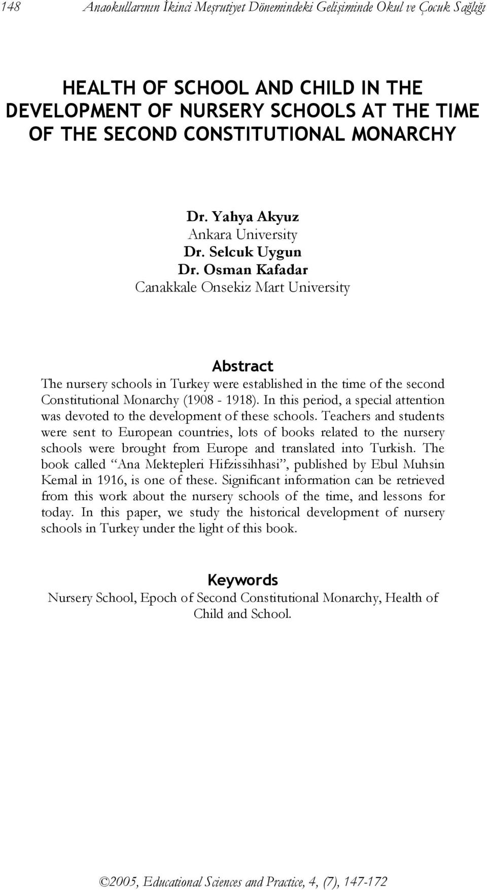 Osman Kafadar Canakkale Onsekiz Mart University Abstract The nursery schools in Turkey were established in the time of the second Constitutional Monarchy (1908-1918).