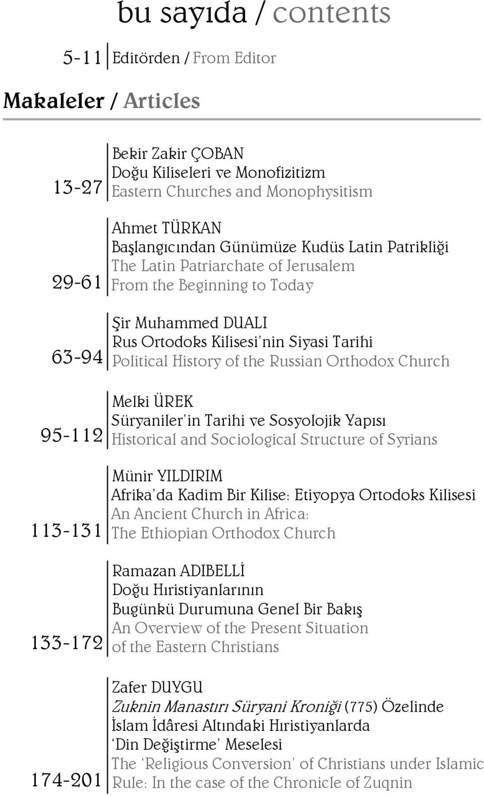 Political History of the Russian Orthodox Church Melki ÜREK Süryaniler in Tarihi ve Sosyolojik Yapısı Historical and Sociological Structure of Syrians Münir YILDIRIM Afrika da Kadim Bir Kilise:
