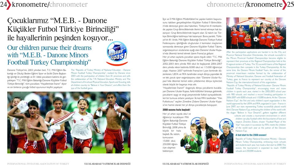 The Republic of Turkey Ministry of National Education - Danone Minors Football Turkey Championship, realized by Danone since 2003 with the participation of children from 81 provinces and with the