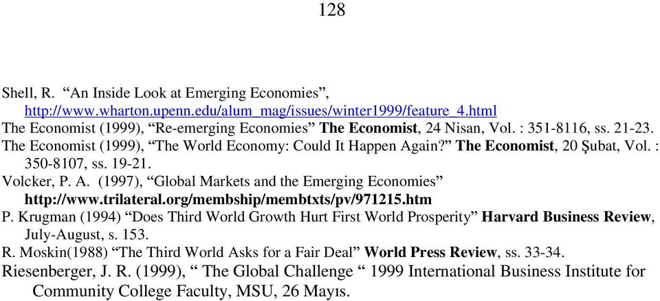 trilateral.org/membship/membtxts/pv/971215.htm P. Krugman (1994) Does Third World Growth Hurt First World Prosperity Harvard Business Re