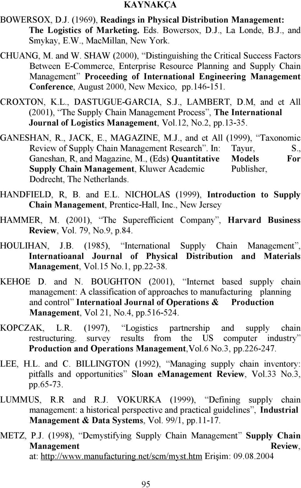 August 2000, New Mexico, pp.146-151. CROXTON, K.L., DASTUGUE-GARCIA, S.J., LAMBERT, D.M, and et All (2001), The Supply Chain Management Process, The International Journal of Logistics Management, Vol.