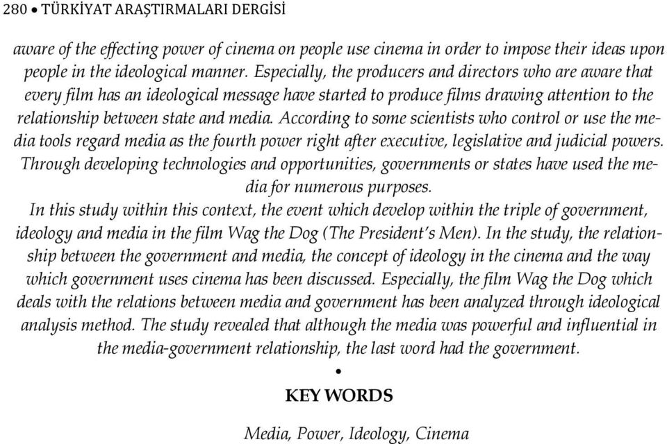 According to some scientists who control or use the media tools regard media as the fourth power right after executive, legislative and judicial powers.