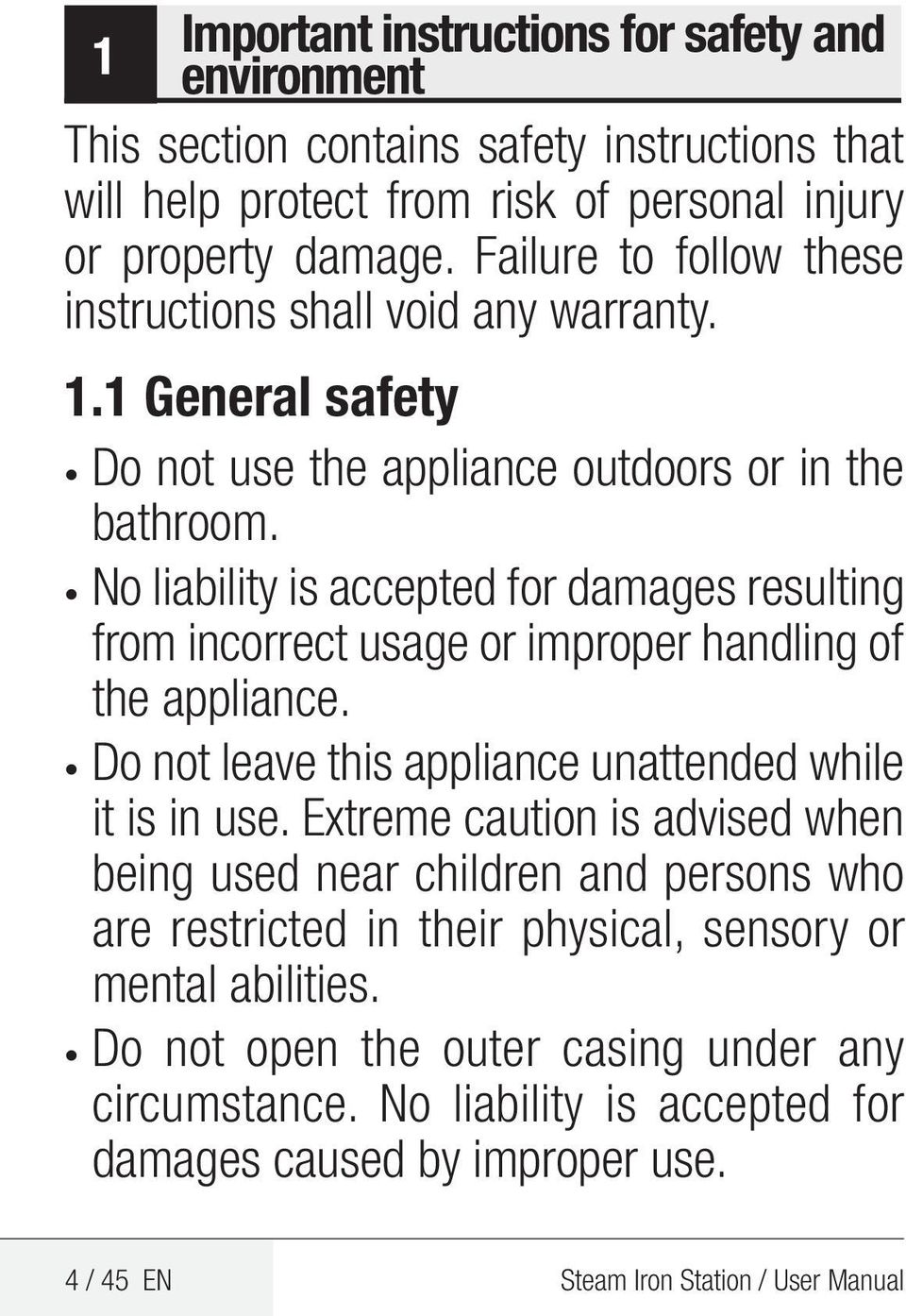 No liability is accepted for damages resulting from incorrect usage or improper handling of the appliance. Do not leave this appliance unattended while it is in use.