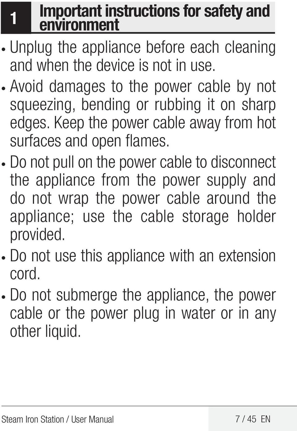 Do not pull on the power cable to disconnect the appliance from the power supply and do not wrap the power cable around the appliance; use the cable storage