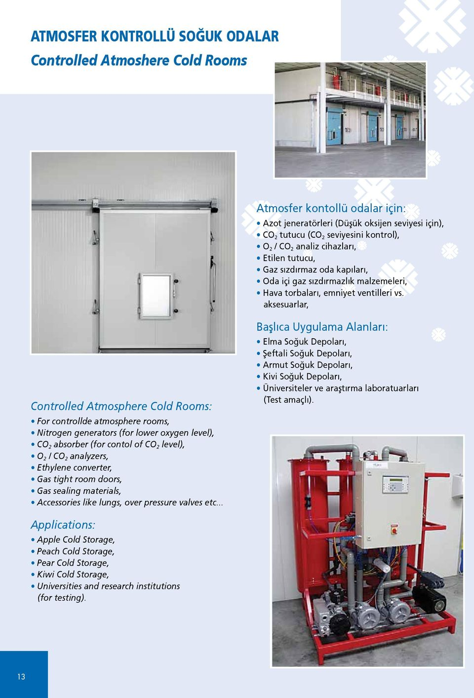 aksesuarlar, Controlled Atmosphere Cold Rooms: For controllde atmosphere rooms, Nitrogen generators (for lower oxygen level), CO 2 absorber (for contol of CO 2 level), O 2 / CO 2 analyzers, Ethylene