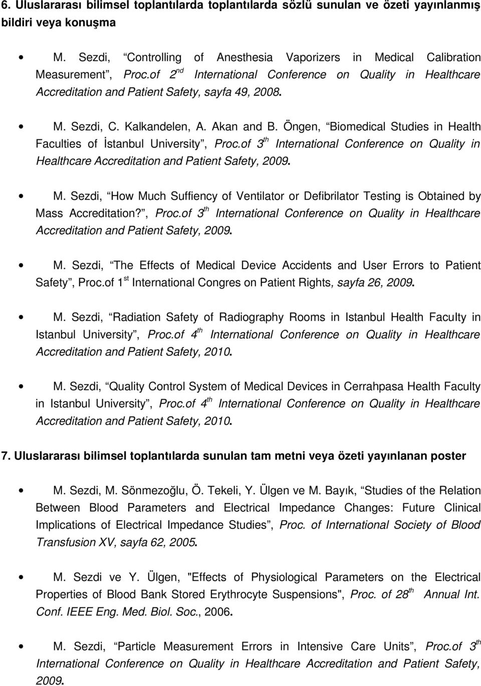 Öngen, Biomedical Studies in Health Faculties of İstanbul University, Proc.of 3 th International Conference on Quality in Healthcare Accreditation and Patient Safety, 2009. M.
