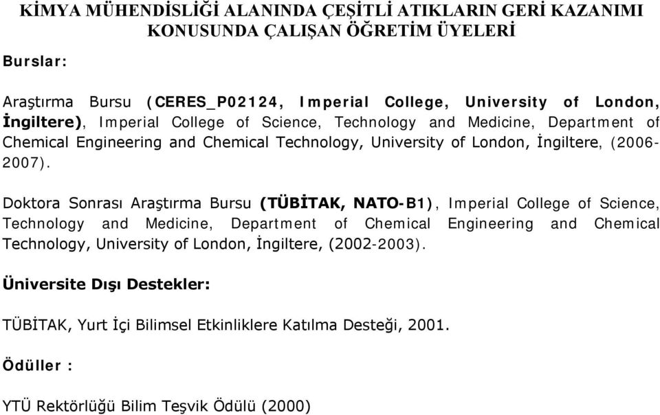 Doktora Sonrası Araştırma Bursu (TÜBİTAK, NATO-B1), Imperial College of Science, Technology and Medicine, Department of Chemical Engineering and