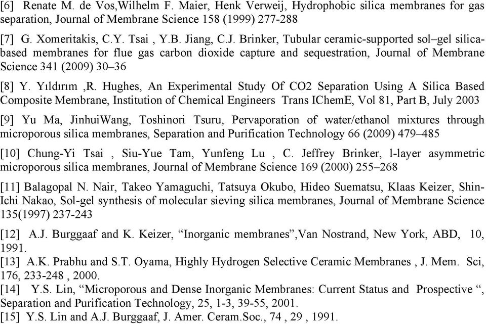 ang, C.J. Brinker, Tubular ceramic-supported sol gel silicabased membranes for flue gas carbon dioxide capture and sequestration, Journal of Membrane Science 341 (2009) 30 36 [8] Y. Yıldırım,R.