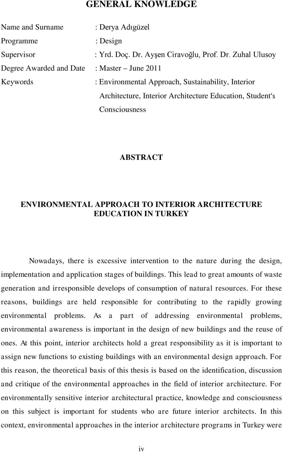 Zuhal Ulusoy Degree Awarded and Date : Master June 2011 Keywords : Environmental Approach, Sustainability, Interior Architecture, Interior Architecture Education, Student s Consciousness ABSTRACT
