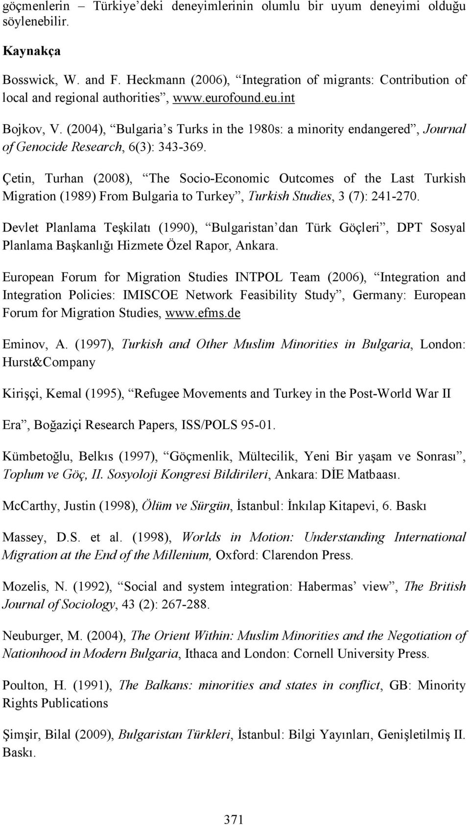 (2004), Bulgaria s Turks in the 1980s: a minority endangered, Journal of Genocide Research, 6(3): 343-369.