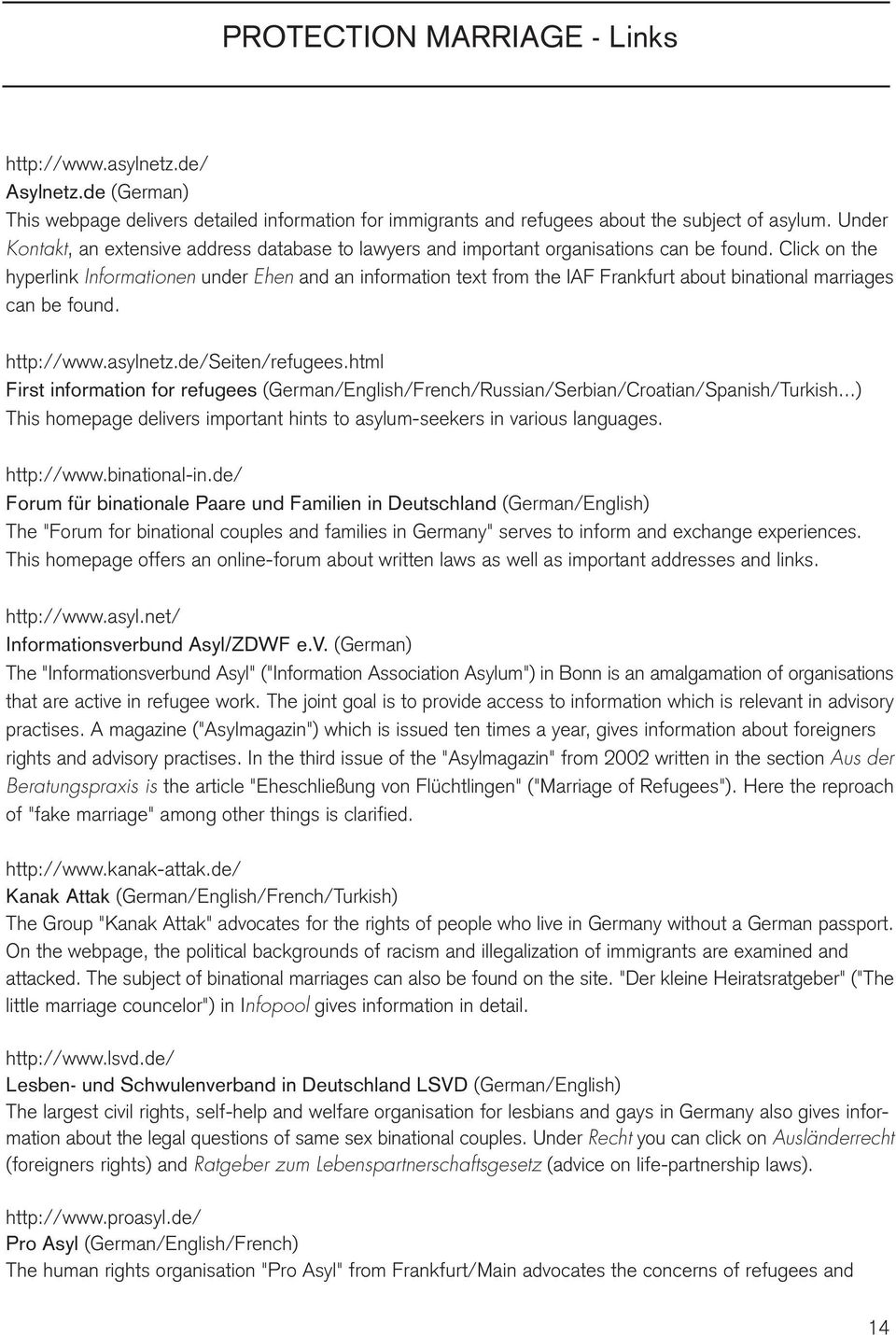 Click on the hyperlink Informationen under Ehen and an information text from the IAF Frankfurt about binational marriages can be found. http://www.asylnetz.de/seiten/refugees.