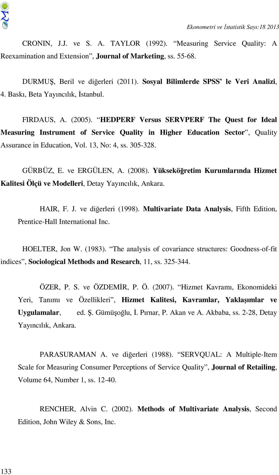 HEDPERF Versus SERVPERF The Quest for Ideal Measuring Instrument of Service Quality in Higher Education Sector, Quality Assurance in Education, Vol. 13, No: 4, ss. 305-328. GÜRBÜZ, E. ve ERGÜLEN, A.