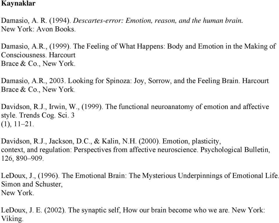 Harcourt Brace & Co., New York. Davidson, R.J., Irwin, W., (1999). The functional neuroanatomy of emotion and affective style. Trends Cog. Sci. 3 (1), 11 21. Davidson, R.J., Jackson, D.C., & Kalin, N.