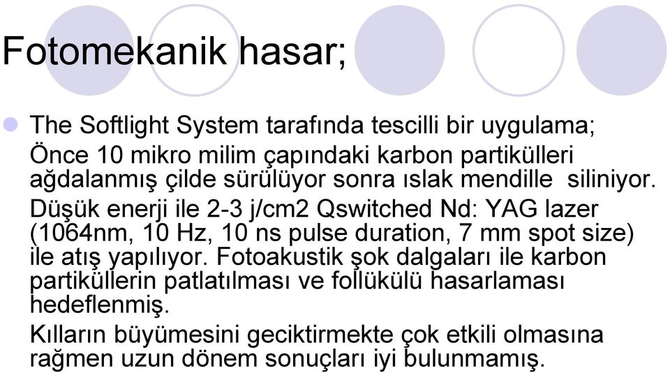 DüĢük enerji ile 2-3 j/cm2 Qswitched Nd: YAG lazer (1064nm, 10 Hz, 10 ns pulse duration, 7 mm spot size) ile atıģ yapılıyor.