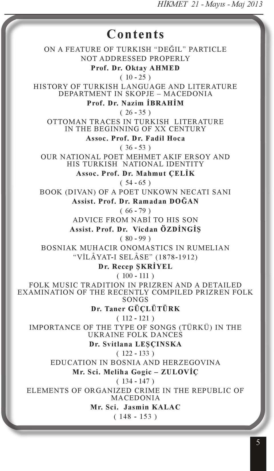 Nazim İBRAHİM ( 26-35 ) OTTOMAN TRACES IN TURKISH LITERATURE IN THE BEGINNING OF XX CENTURY Assoc. Prof. Dr.
