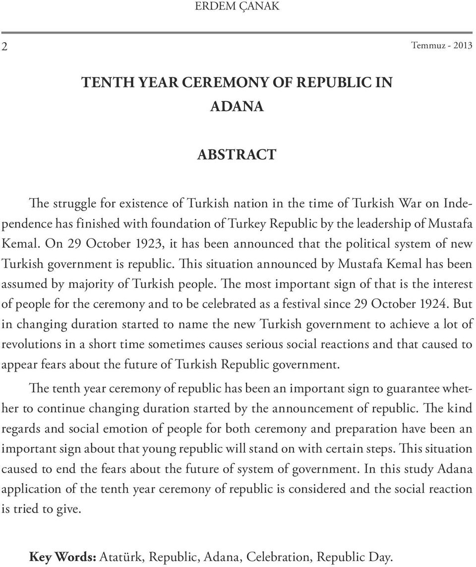 This situation announced by Mustafa Kemal has been assumed by majority of Turkish people.
