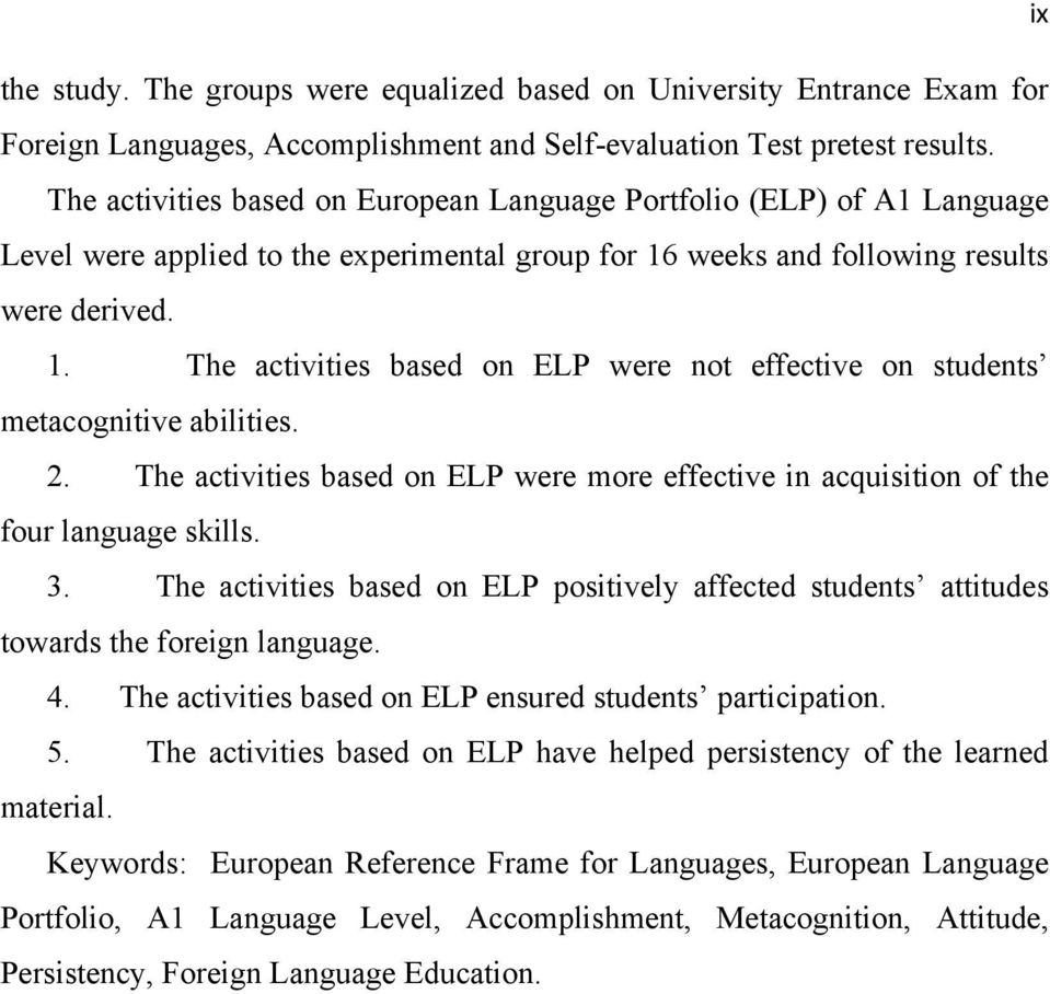 weeks and following results were derived. 1. The activities based on ELP were not effective on students metacognitive abilities. 2.
