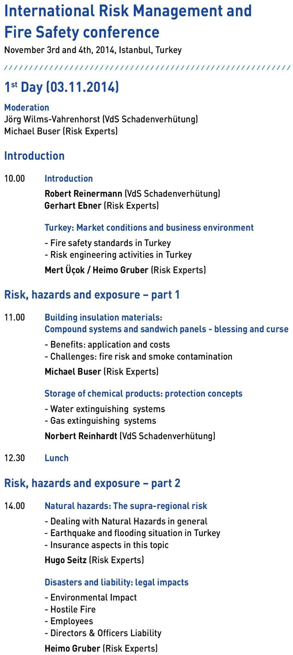 00 Introduction Robert Reinermann (VdS Schadenverhütung) Gerhart Ebner (Risk Experts) Turkey: Market conditions and business environment - Fire safety standards in Turkey - Risk engineering