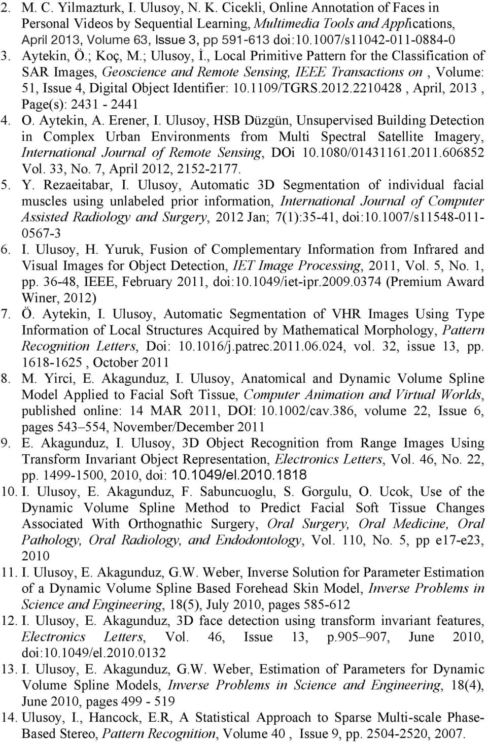 Aytekin, Ö.; Koç, M.; Ulusoy, İ., Local Primitive Pattern for the Classification of SAR Images, Geoscience and Remote Sensing, IEEE Transactions on, Volume: 51, Issue 4, Digital Object Identifier: 10.