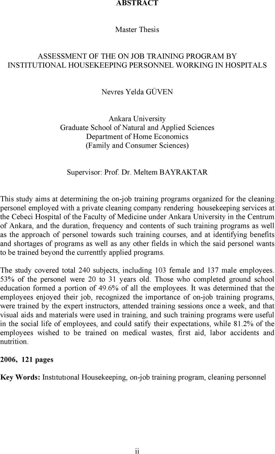 Meltem BAYRAKTAR This study aims at determining the on-job training programs organized for the cleaning personel employed with a private cleaning company rendering housekeeping services at the Cebeci