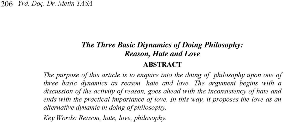 enquire into the doing of philosophy upon one of three basic dynamics as reason, hate and love.