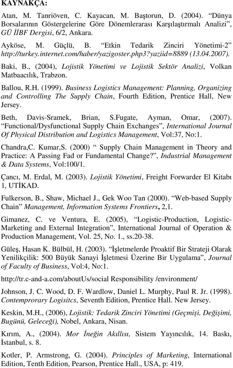 Ballou, R.H. (1999). Business Logistics Management: Planning, Organizing and Controlling The Supply Chain, Fourth Edition, Prentice Hall, New Jersey. Beth, Davis-Sramek, Brian, S.