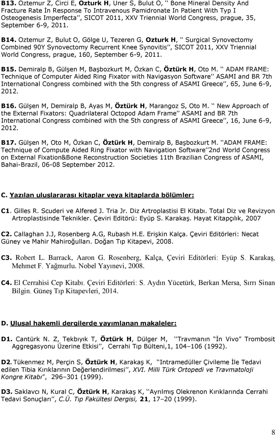 Oztemur Z, Bulut O, Gölge U, Tezeren G, Ozturk H, Surgical Synovectomy Combined 90Y Synovectomy Recurrent Knee Synovitis, SICOT 2011, XXV Triennial World Congress, prague, 160, September 6-9, 2011.