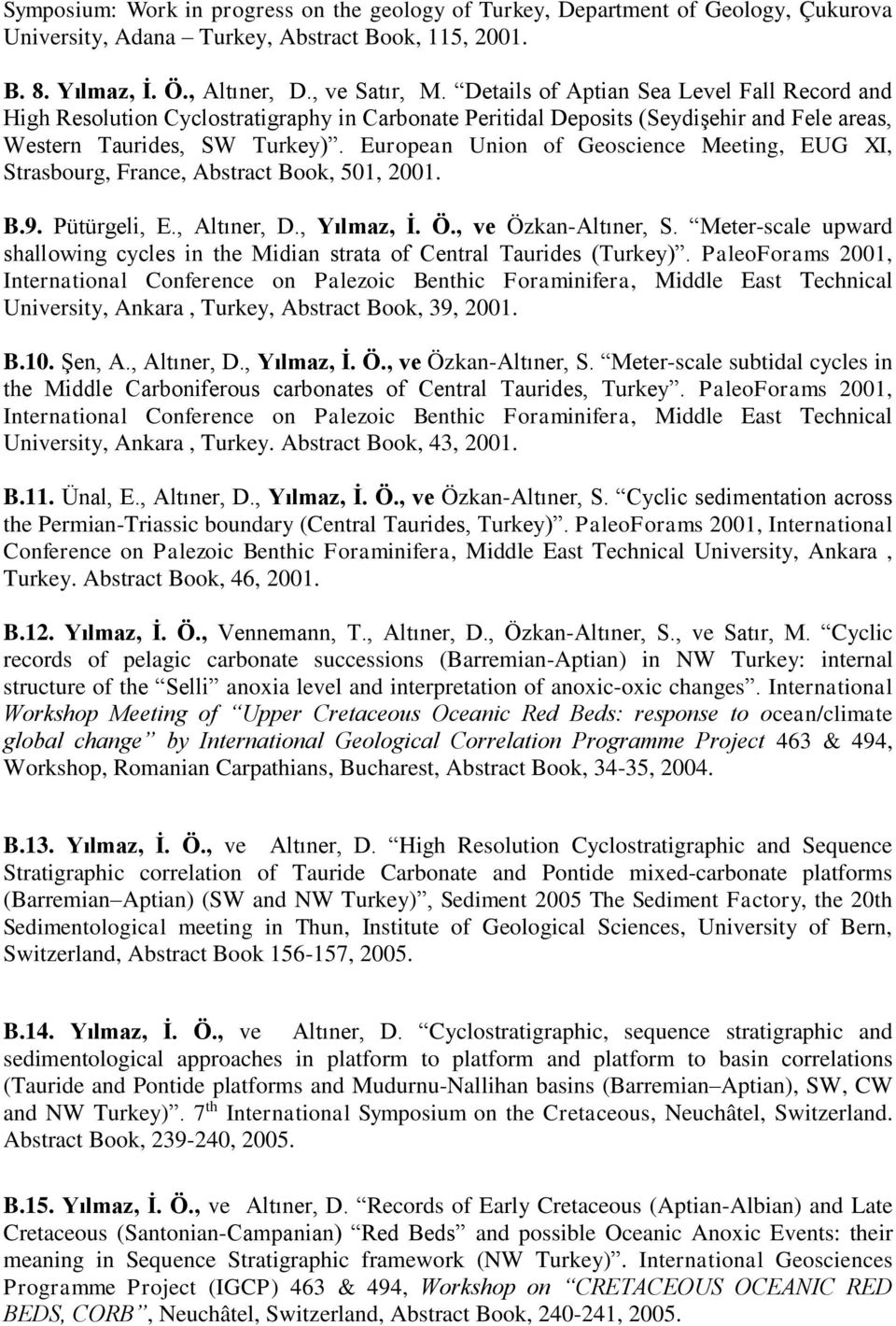European Union of Geoscience Meeting, EUG XI, Strasbourg, France, Abstract Book, 501, 2001. B.9. Pütürgeli, E., Altıner, D., Yılmaz, İ. Ö., ve Özkan-Altıner, S.