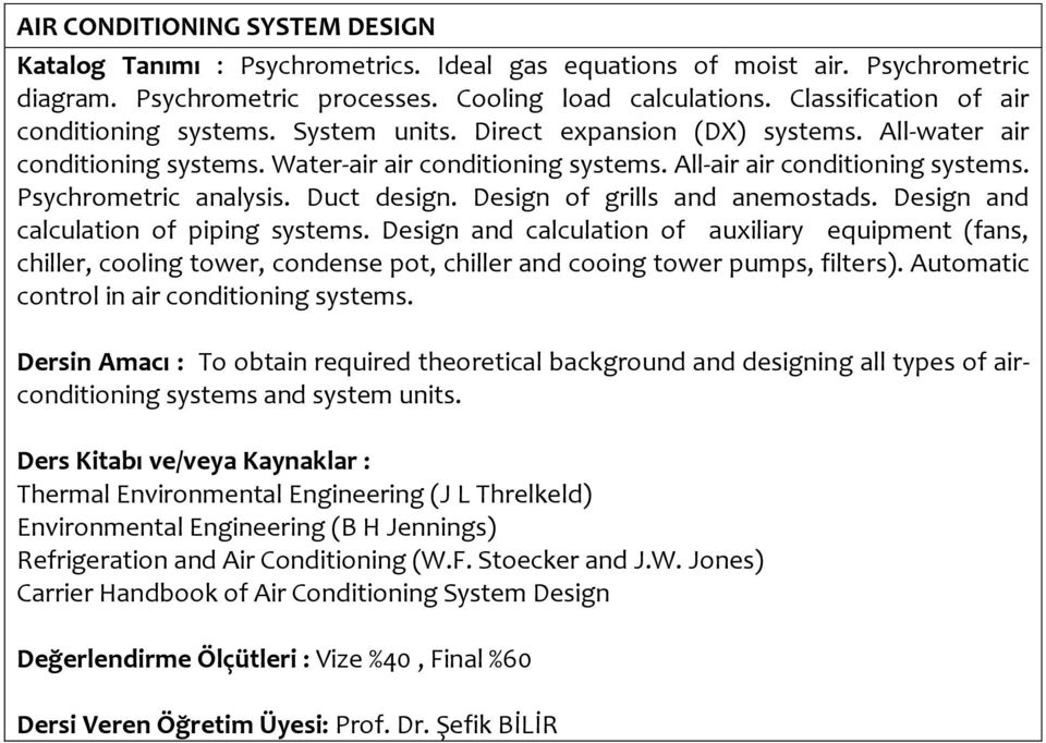 Psychrometric analysis. Duct design. Design of grills and anemostads. Design and calculation of piping systems.