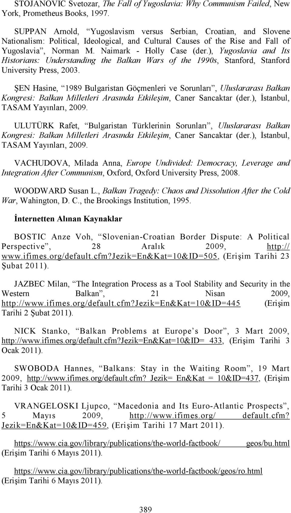 ), Yugoslavia and Its Historians: Understanding the Balkan Wars of the 1990s, Stanford, Stanford University Press, 2003.