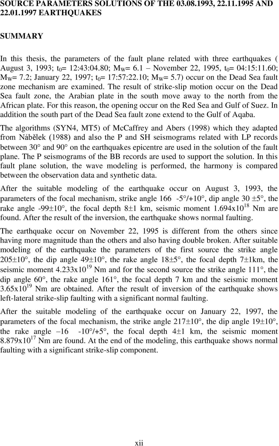2; January 22, 1997; t 0 = 17:57:22.10; M W = 5.7) occur on the Dead Sea fault zone mechanism are examined.